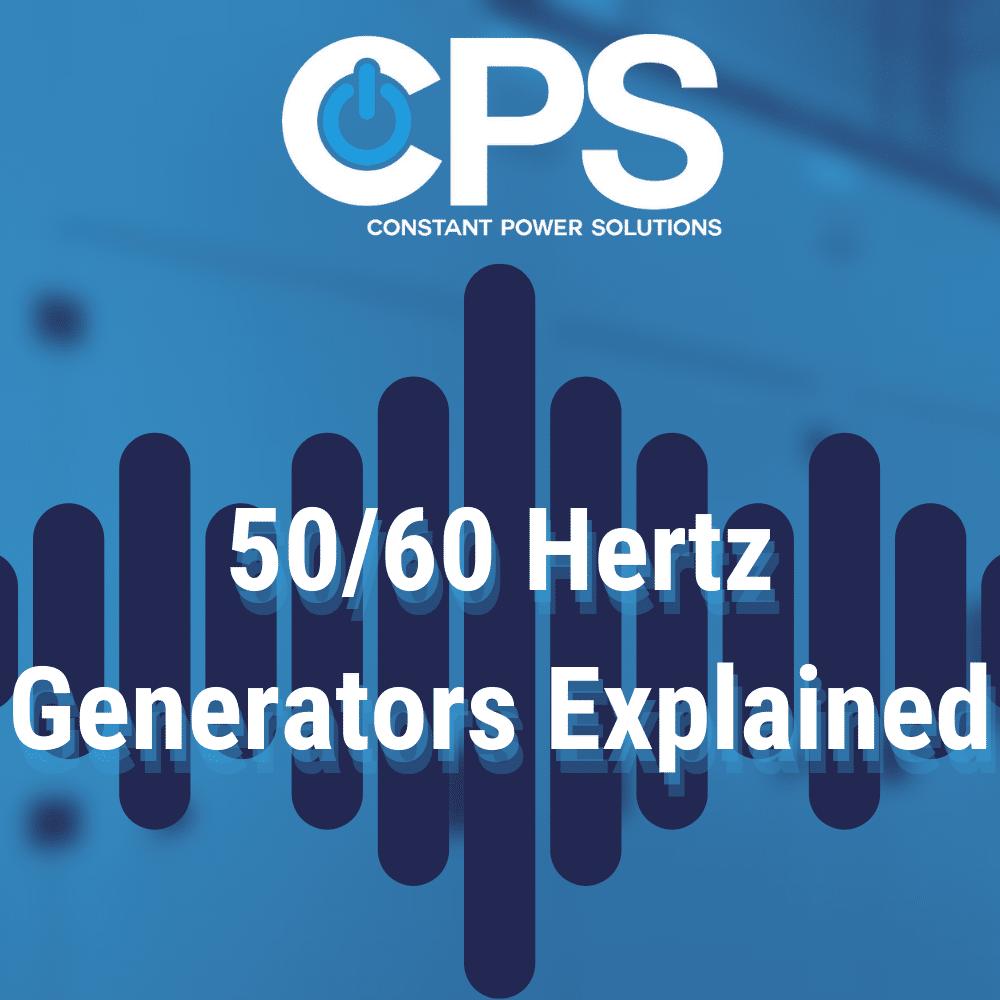 50 / 60 Hertz Generators Explained  Constant Power Solutions