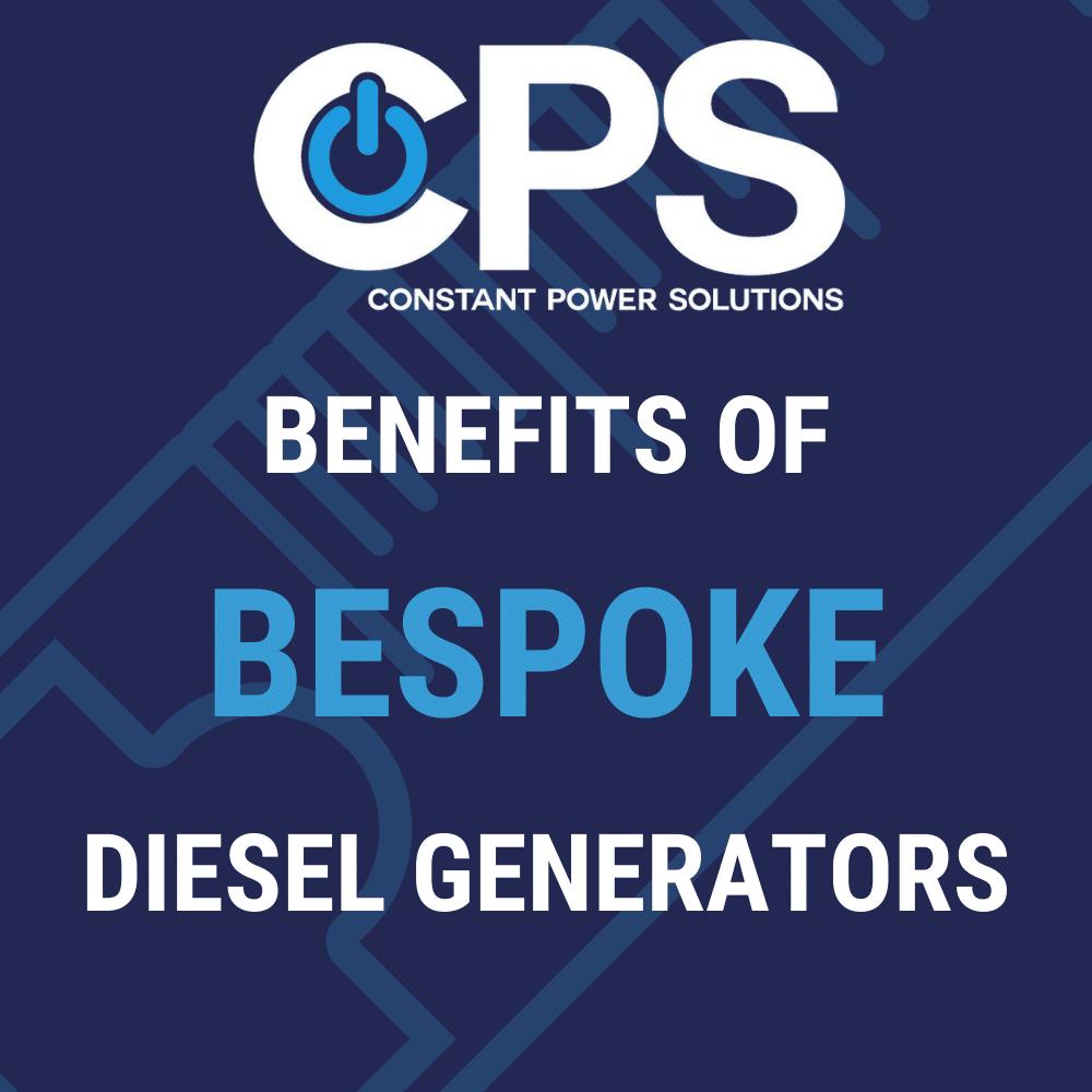 BENEFITS OF BESPOKE DIESEL GENERATORS  Constant Power Solutions